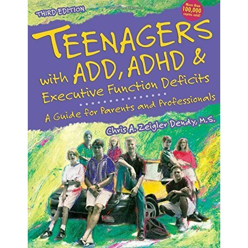Teenagers with ADD, ADHD & Executive Function Deficits: A Guide for Parents & Professionals