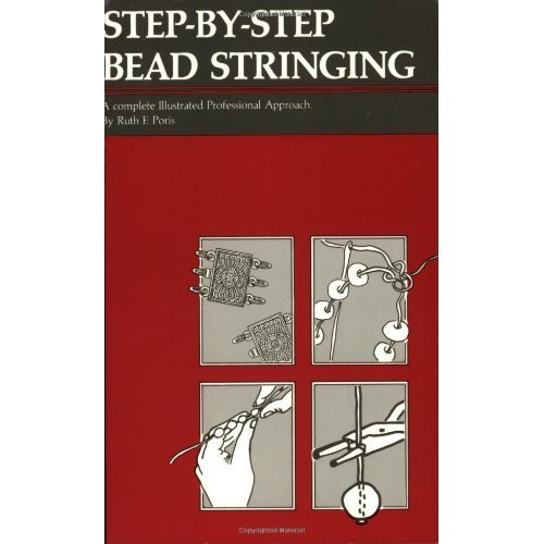 Step-By-Step Bead Stringing: A Complete Illustrated Professional Approach