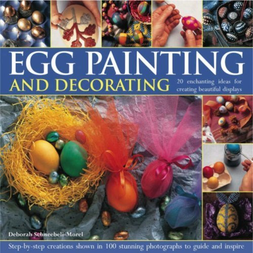 Egg Painting and Decorating: 20 Charming Ideas for Creating Beautiful Displays - Step-by-step Creations Shown in 100 Colour Photographs to Guide a...