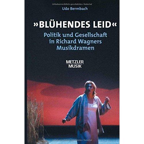 blühendes Leid: Politik Und Gesellschaft in Richard Wagners Musikdramen (Metzler Musik)