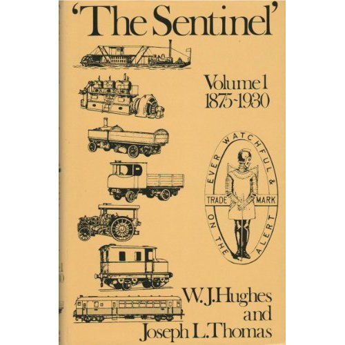 The Sentinel: A History of Alley and MacLellan and the Sentinel Waggon Works, Vol. 1: 1875-1930: 1875-1930 v. 1