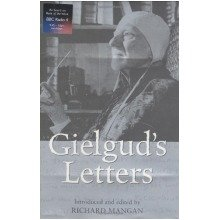 Gielgud's Letters: John Gielgud in His Own Words