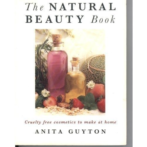 The Natural Beauty Book: Cruelty Free Cosmetics to Make at Home