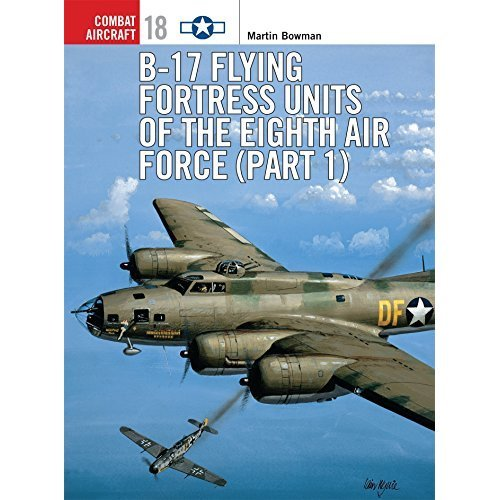 competitive price 48c35 37b7d B-17 Flying Fortress Units of the Eighth Air Force (part 1)  Pt.1 (Combat  Aircraft) on OnBuy