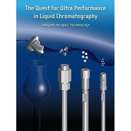 The Quest for Ultra Performance in Liquid Chromatography: Origins of UPLC Technology (Waters Series)