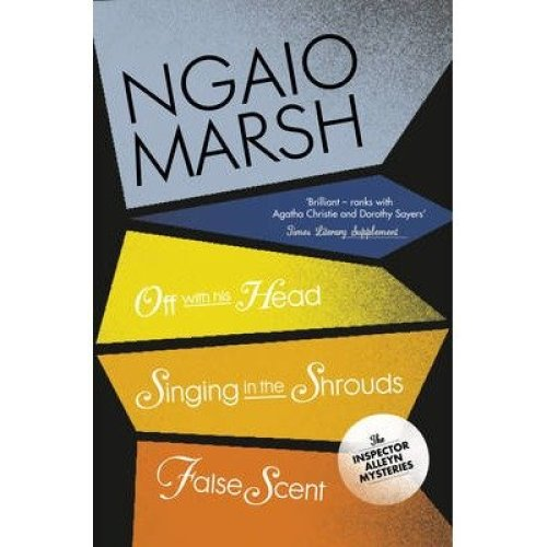 Off with His Head / Singing in the Shrouds / False Scent (the Ngaio Marsh Collection, Book 7)