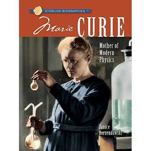 Marie Curie: Mother of Modern Physics (Sterling Biographies)
