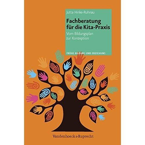 Fachberatung Fur Die Kita-Praxis: Vom Bildungsplan Zur Konzeption (Fruhe Bildung Und Erziehung)