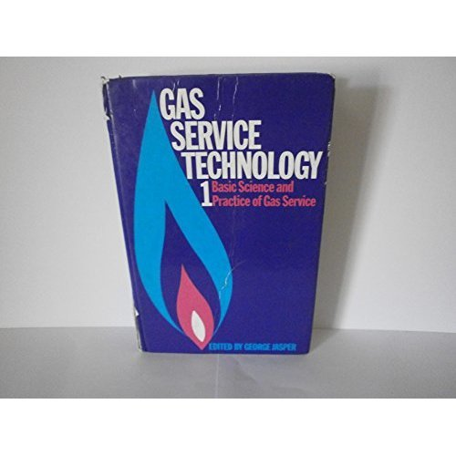 Gas Service Technology: Basic Science and the Practice of Gas Service v. 1