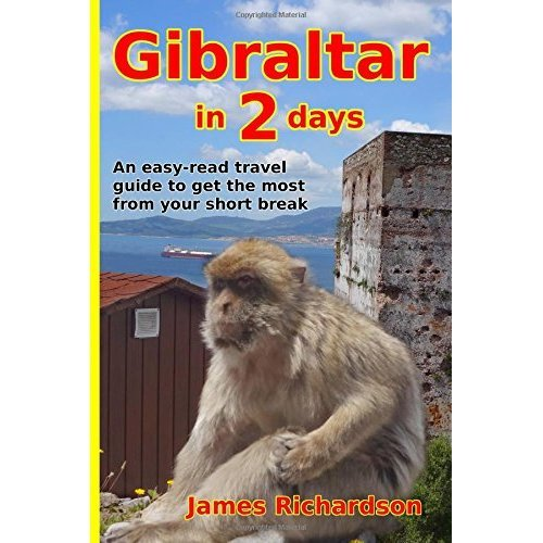 Gibraltar in 2 Days: An easy-read travel guide to get the most from your short break
