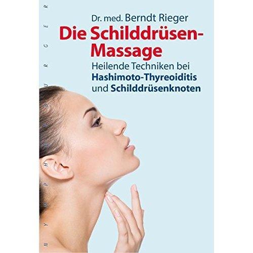 Die Schilddrüsen-Massage: Heilende Techniken bei Hashimoto-Thyreoiditis und Schilddrüsenknoten