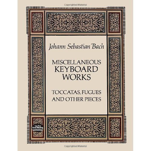 J.S. Bach: Miscellaneous Keyboard Works - Toccatas, Fugues And Other Pieces (Dover Music for Piano)