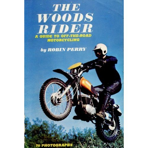 The Woods Rider: A Guide to Off-The-Road Motorcycling.