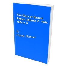 The Diary of Samuel Pepys: Volume V - 1664: 1664 v. 5