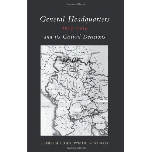 General Headquarters (German)1914-16 And Its Critical Decisions: General Headquarters (German)1914-16 And Its Critical Decisions