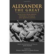 Alexander the Great: Selections from Diodorous, Plutarch, Quintius Curtius, and Arrian: Selections from Arrian Diodorous, Plutarch, and Quintus Cu...