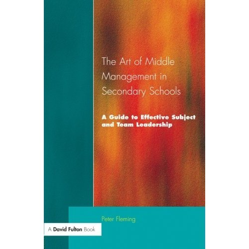 The Art of Middle Management in Secondary Schools: A Guide to Effective Subject and Team Leadership