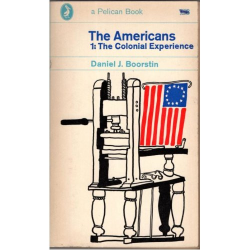 The Americans 1 The Colonial Experience , Daniel J Boorstin