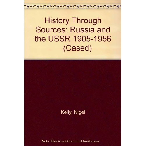 History Through Sources: Russia and the USSR 1905-1956     (Cased)