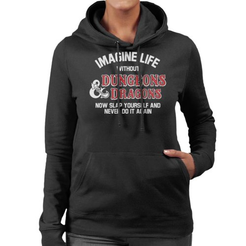 Imagine Life Without Dungeons And Dragons Now Slap Yourself Women's Hooded Sweatshirt