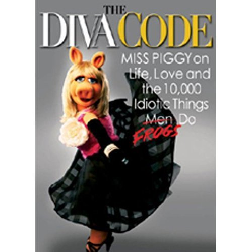 The Diva Code: Miss Piggy on Life, Love, and the 10,000 Idiotic Things Men/Frogs Do