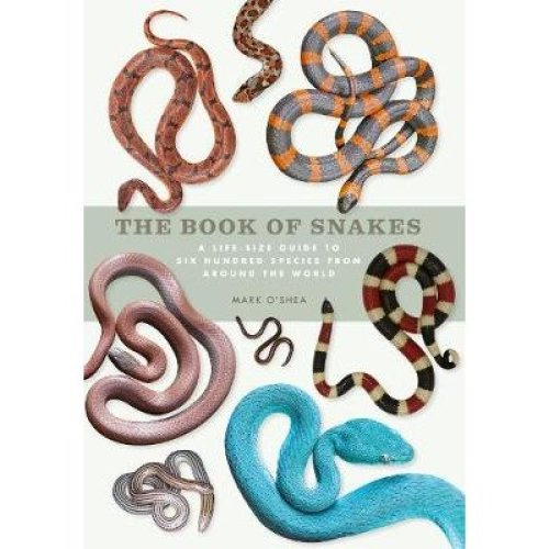 Book of Snakes, The: A life-size guide to six hundred species from around the world