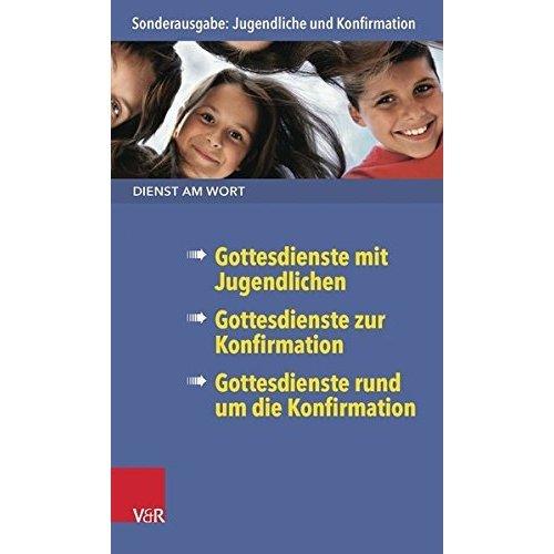 Dienst Am Wort Sonderausgabe Jugendliche Und Konfirmation: Gottesdienste Mit Jugendlichen/Gottesdienste Zur Konfirmation/Gottesdienste Rund Um Die...