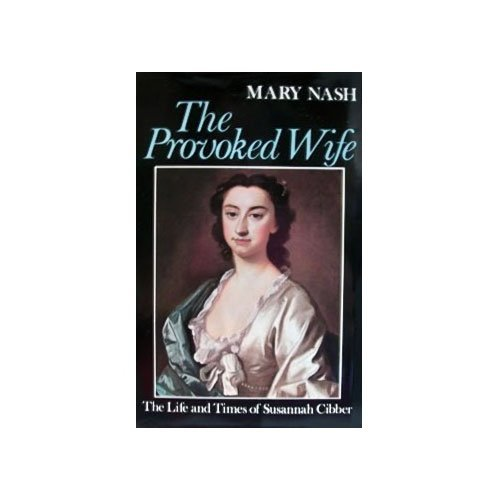 The Provoked Wife: The Life and Times of Susannah Cibber