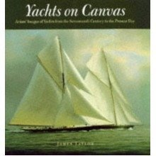 Yachts on Canvas: Artists' Images of Yachts from the Seventeenth Century to the Present: a Pictorial History of Yachting