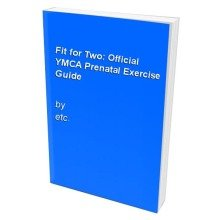 Fit for Two: Official Ymca Prenatal Exercise Guide