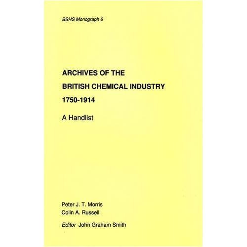 Archives of the British Chemical Industry 1750-1914: A Handlist (British Society for the History of Science Monographs)