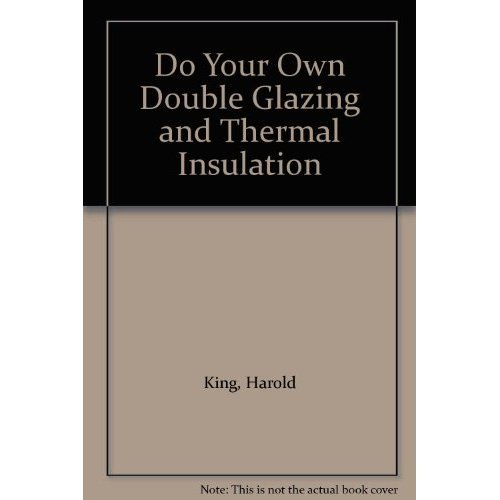 Do Your Own Double Glazing and Thermal Insulation ([Home improvement by pictures])