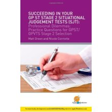 Succeeding in Your GPST Stage 2 Situational Judgement Tests ( SJT ) / Professional Dilemmas: Practical Questions for GP ST / GP VTS Stage 2 Select...